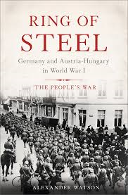 Ring of Steel by Alexander Watson - one of several new books that take an in-depth look at Austro-Hungarian military affairs in World War I