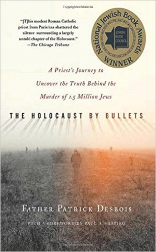 A book everyone should read- Holocaust By Bullets by Father Patrick Desbois