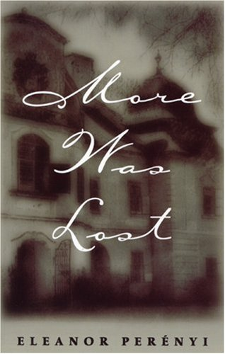 More Was Lost - A Memoir by Eleanor Perenyi