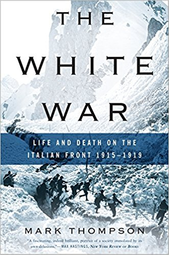 The White War by Mark Thompson - Best single volume on The Italian Front during World War I